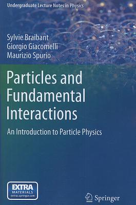 Particles and Fundamental Interactions - Braibant, Sylvie, and Giacomelli, Giorgio, and Spurio, Maurizio