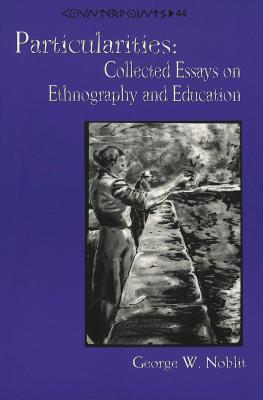 Particularities: Collected Essays on Ethnography and Education - Noblit, George W, Ph.D.