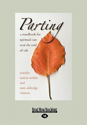 Parting: A Handbook for Spiritual Care Near the End of Life (Easyread Large Edition) - Holder, Jennifer Sutton, and Aldredge-Clanton, Jann