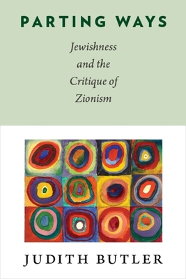 Parting Ways: Jewishness and the Critique of Zionism - Butler, Judith
