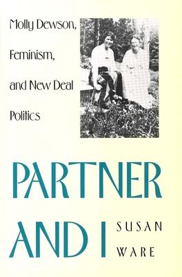 Partner and I: Molly Dewson, Feminism, and New Deal Politics - Ware, Susan