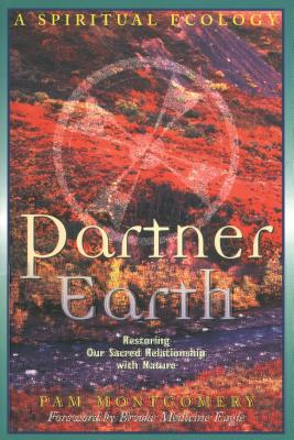 Partner Earth: A Spiritual Ecology - Montgomery, Pam