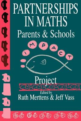 Partnership in Maths: Parents and Schools: The Impact Project - Merttens, Ruth (Editor), and Vass, Jeff (Editor)