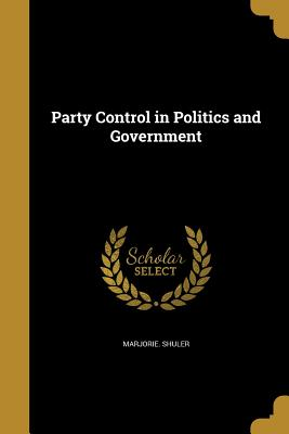 Party Control in Politics and Government - Shuler, Marjorie