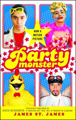 Party Monster: A Fabulous But True Tale of Murder in Clubland - St James, James