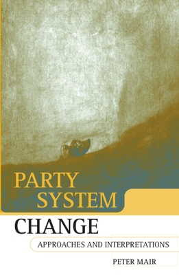 Party System Change: Approaches and Interpretations - Mair, Peter, Dr.