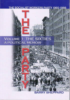 Party, The Vol.1: The Socialist Workers Party 1960 - 1988 - Sheppard, Barry