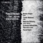 Pascal Dusapin: À Quia; Aufgang; Wen Du dem Wind...