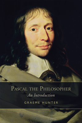 Pascal the Philosopher: An Introduction - Hunter, Graeme