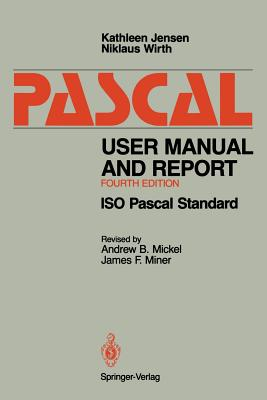 Pascal User Manual and Report: ISO Pascal Standard - Jensen, Kathleen, and Mickel, Andrew B, and Jensen, K