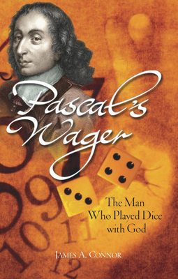 Pascal's Wager: The Man Who Played Dice with God - Connor, James A.