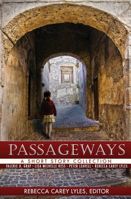 Passageways: A Short Story Collection - Lyles, Rebecca Carey, and Leavell, Peter R, and Gray, Valerie D