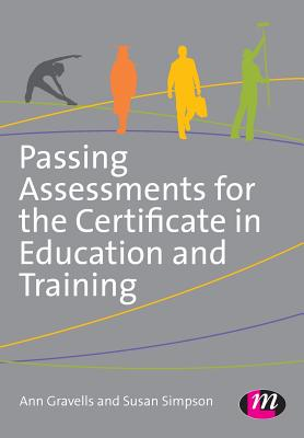 Passing Assessments for the Certificate in Education and Training - Gravells, Ann, and Simpson, Susan