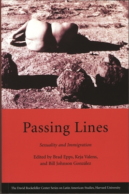 Passing Lines: Sexuality and Immigration - Epps, Brad (Editor), and Valens, Keja (Editor), and Gonzalez, Bill Johnson (Editor)