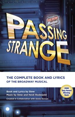Passing Strange: The Complete Book and Lyrics of the Broadway Musical - Stew, and Rodewald, Heidi, and Dorsen, Annie (Creator)