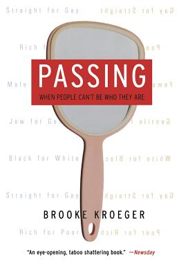 Passing: When People Can't Be Who They Are - Kroeger, Brooke