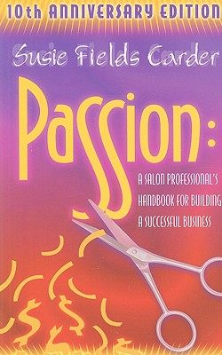 Passion: A Salon Professional's Handbook for Building a Successful Business - Carder, Susie Field