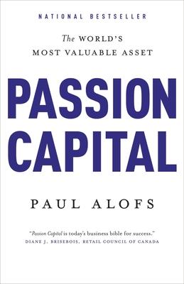 Passion Capital: The World's Most Valuable Asset - Alofs, Paul