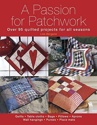 Passion for Patchwork: Over 95 Colourful Quilted Projects for All Seasons - Bergene, Lise