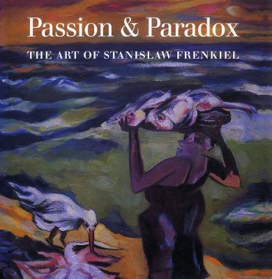 Passion & Paradox: The Art of Stanislaw Frenkiel - Dyson, Anthony