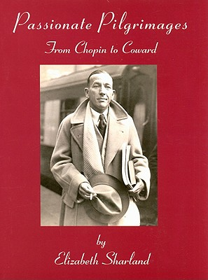 Passionate Pilgrimages: From Chopin to Coward - Sharland, Elizabeth