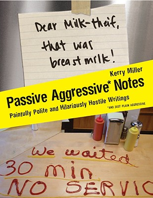 Passive Aggressive Notes: Painfully Polite and Hilariously Hostile Writings - Miller, Kerry