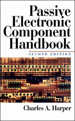 Passive Electronic Component Handbook - Harper, Charles A, President