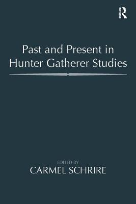 Past and Present in Hunter Gatherer Studies - Schrire, Carmel (Editor)