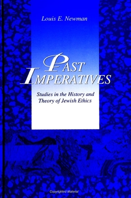 Past Imperatives: Studies in the History and Theory of Jewish Ethics - Newman, Louis E.