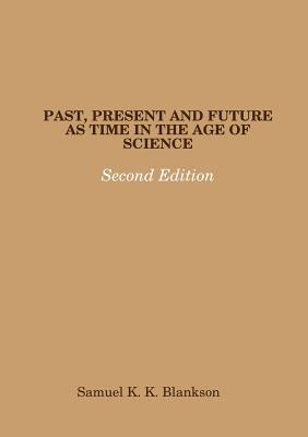 Past, Present and Future as Time in the Age of Science - Second Edition - Blankson, Samuel K K