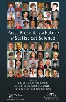 Past, Present and Future of Statistical Science - Lin, Xihong (Editor), and Banks, David L. (Editor), and Genest, Christian (Editor)