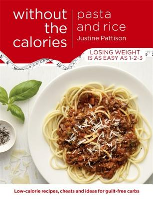 Pasta and Rice Without the Calories - Pattison, Justine