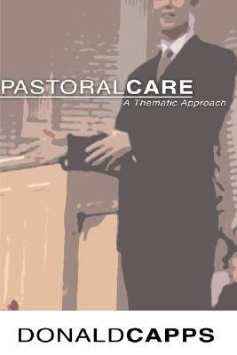 Pastoral Care: A Thematic Approach - Capps, Donald, Dr.