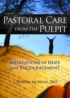 Pastoral Care from the Pulpit: Meditations of Hope and Encouragement - McBride, J Lebron, Ph.D.