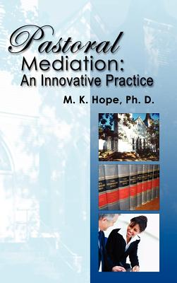 Pastoral Mediation: An Innovative Practice - Hope, Mary Kendall