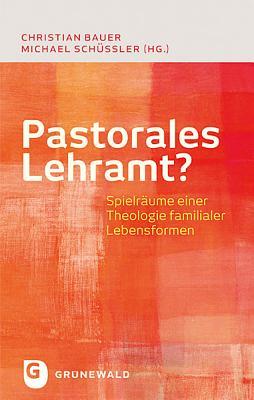 Pastorales Lehramt?: Spielraume Einer Theologie Familialer Lebensformen - Schussler, Michael, and Bauer, Christian (Editor)