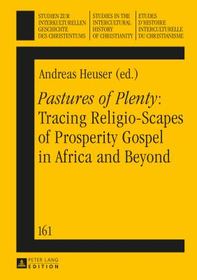"""Pastures of Plenty"": Tracing Religio-Scapes of Prosperity Gospel in Africa and Beyond - Heuser, Andreas (Editor)"