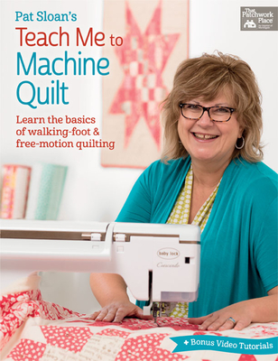 Pat Sloan's Teach Me to Machine Quilt: Learn the Basics of Walking Foot and Free-Motion Quilting - That Patchwork Place, and Sloan, Pat