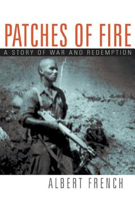 Patches of Fire: A Story of War and Redemption - French, Albert