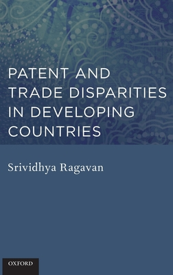 Patent and Trade Disparities in Developing Countries - Ragavan, Srividhya