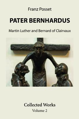 Pater Bernhardus - Posset, Franz, and Casey, Michael (Foreword by), and Lohse, Bernhard (Preface by)