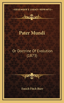 Pater Mundi: Or Doctrine of Evolution (1873) - Burr, Enoch Fitch