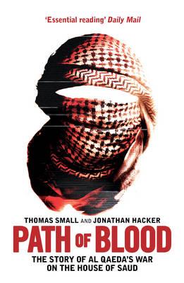 Path of Blood: The Story of Al Qaeda's War on Saudi Arabia - Small, Thomas, and Hacker, Jonathan