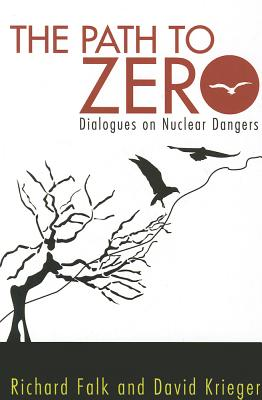 Path to Zero: Dialogues on Nuclear Dangers - Falk, Richard a, and Krieger, David