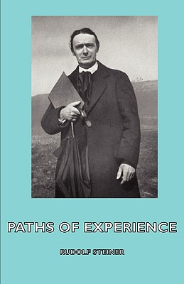 Paths of Experience - Steiner, Rudolf, Dr.