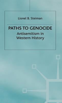 Paths to Genocide: Antisemitism in Western History - Steiman, Lionel B.