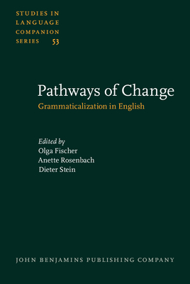 Pathways of Change: Grammaticalization in English - Fischer, Olga (Editor), and Rosenbach, Anette, Dr. (Editor), and Stein, Dieter, Dr. (Editor)
