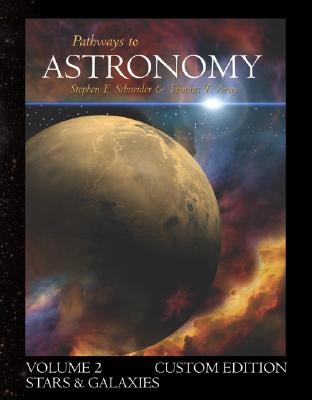 Pathways to Astronomy, Stars and Galaxies (Volume 2) with Starry Nights Pro CD-ROM - Schneider, Steven, Professor, and Arny, Thomas T, and Schneider Steven
