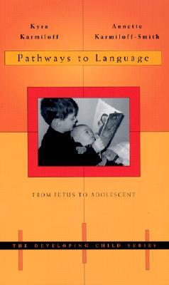 Pathways to Language: From Fetus to Adolescent - Karmiloff, Kyra, and Karmiloff-Smith, Annette, PhD