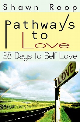 Pathways to Love: 28 Days to Self Love - Roop, Shawn